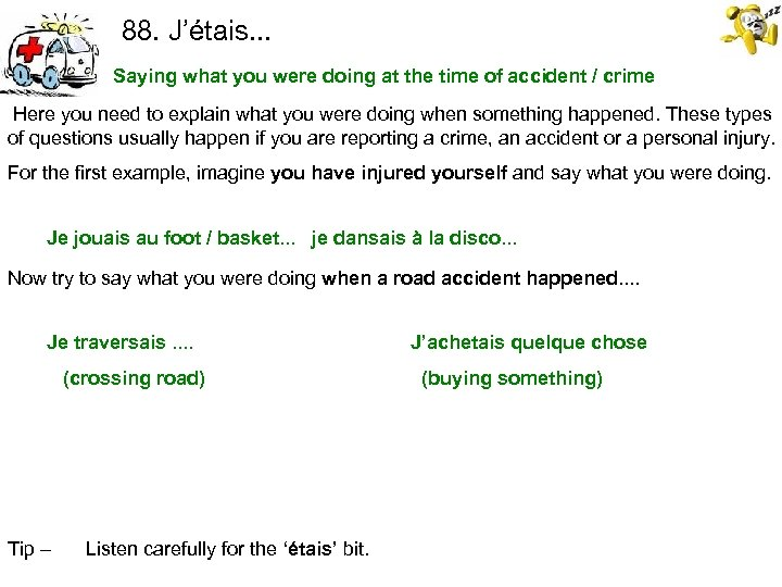 88. J'étais. . . Saying what you were doing at the time of accident