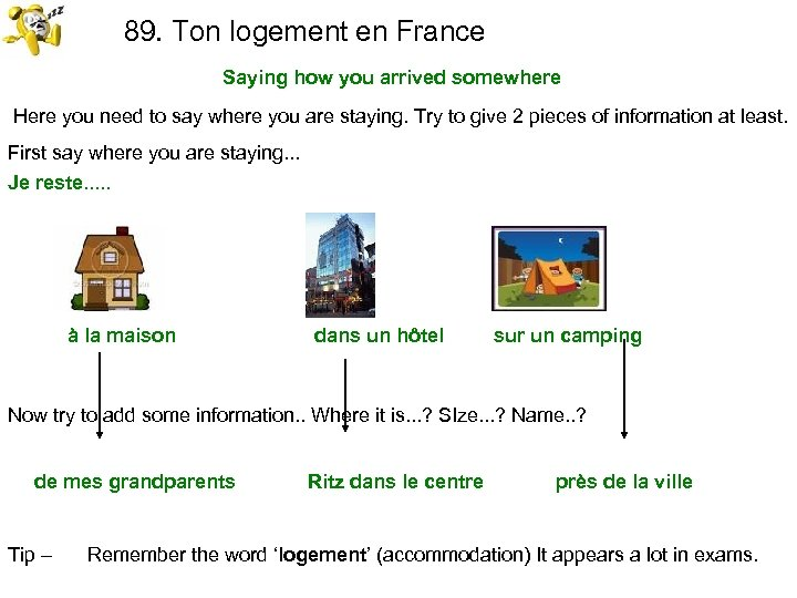 89. Ton logement en France Saying how you arrived somewhere Here you need to