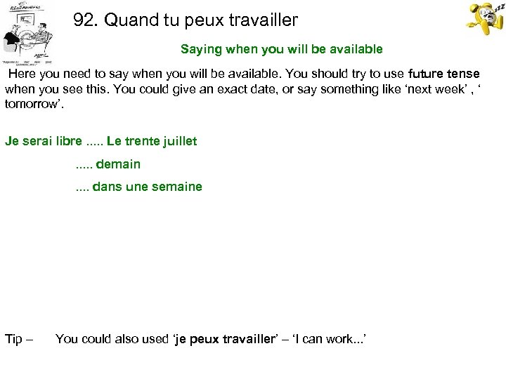 92. Quand tu peux travailler Saying when you will be available Here you need