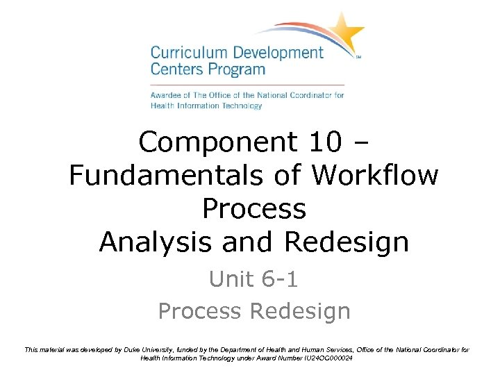 Component 10 – Fundamentals of Workflow Process Analysis and Redesign Unit 6 -1 Process