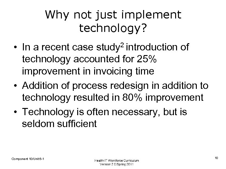 Why not just implement technology? • In a recent case study 2 introduction of