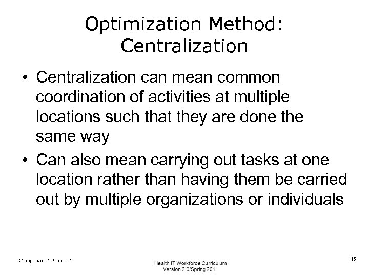 Optimization Method: Centralization • Centralization can mean common coordination of activities at multiple locations