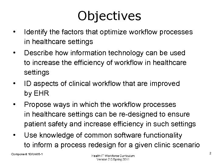 Objectives • Identify the factors that optimize workflow processes in healthcare settings • Describe