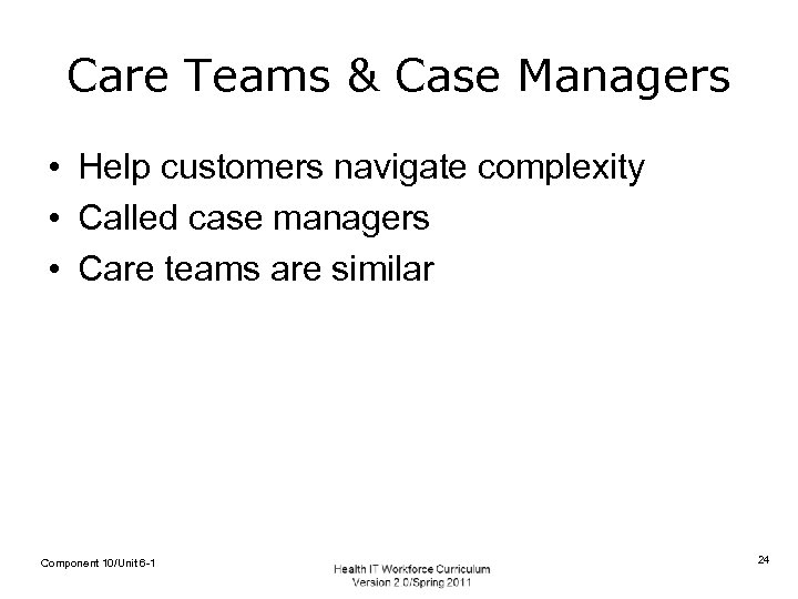 Care Teams & Case Managers • Help customers navigate complexity • Called case managers