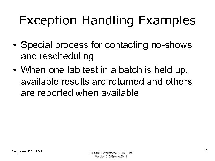 Exception Handling Examples • Special process for contacting no-shows and rescheduling • When one