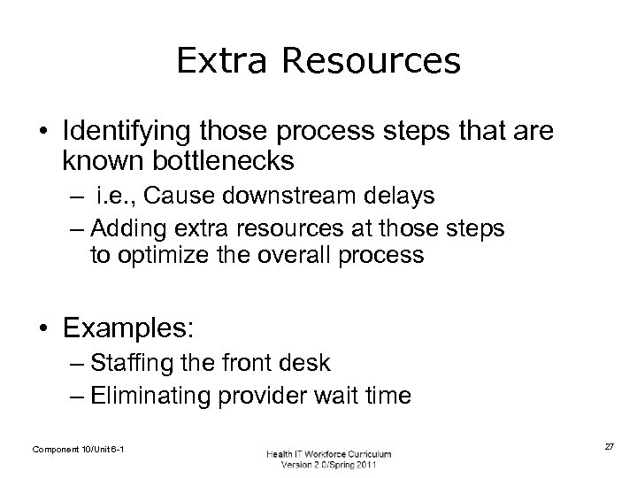 Extra Resources • Identifying those process steps that are known bottlenecks – i. e.