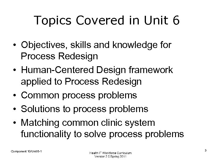 Topics Covered in Unit 6 • Objectives, skills and knowledge for Process Redesign •