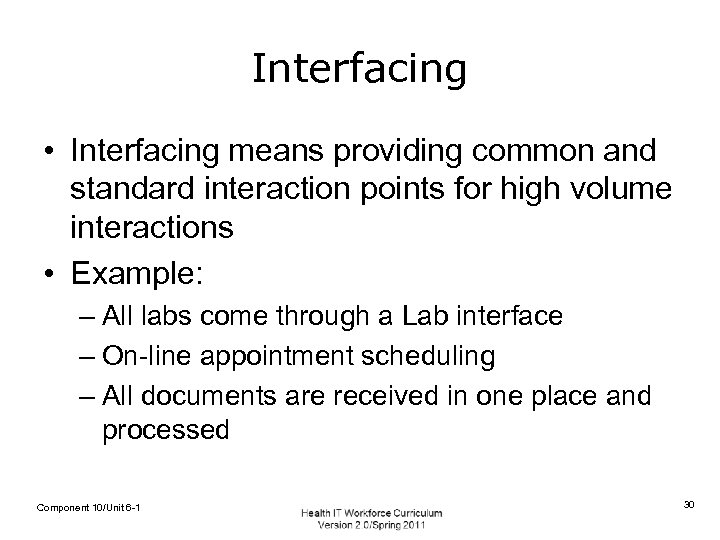Interfacing • Interfacing means providing common and standard interaction points for high volume interactions