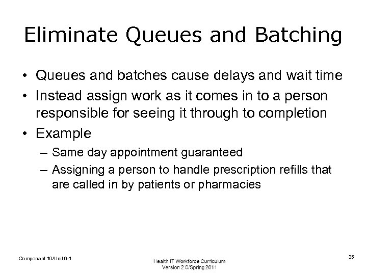 Eliminate Queues and Batching • Queues and batches cause delays and wait time •