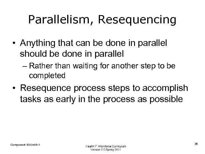 Parallelism, Resequencing • Anything that can be done in parallel should be done in