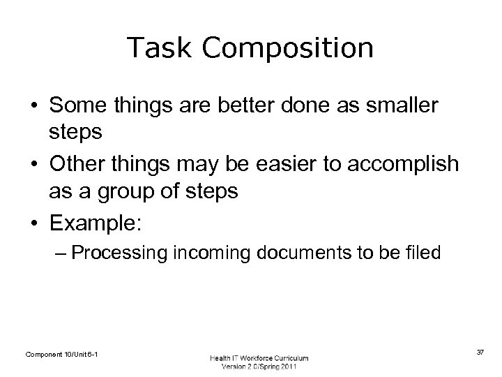 Task Composition • Some things are better done as smaller steps • Other things