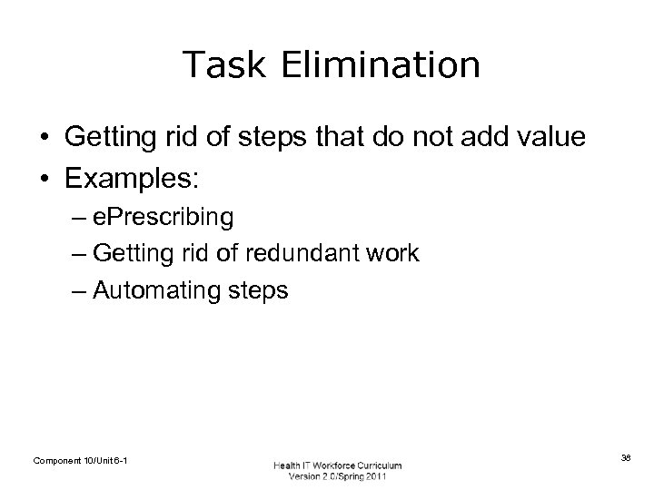 Task Elimination • Getting rid of steps that do not add value • Examples: