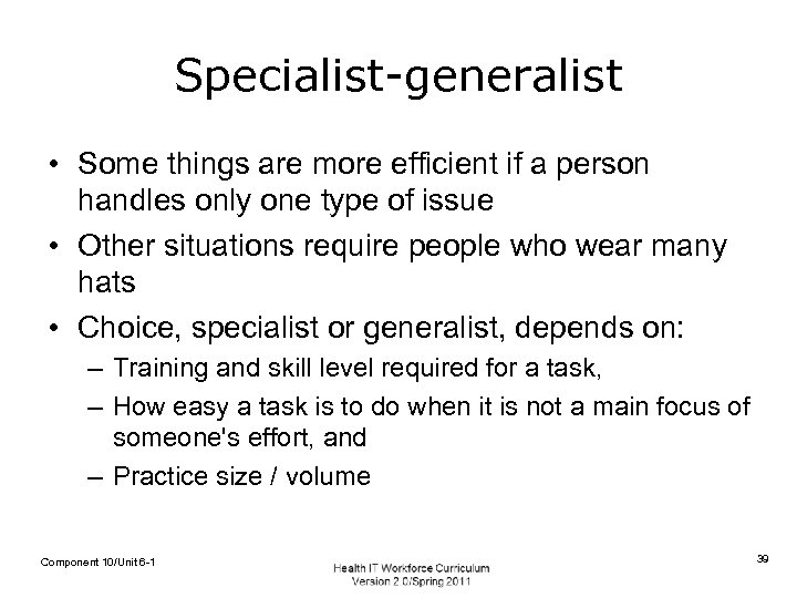 Specialist-generalist • Some things are more efficient if a person handles only one type