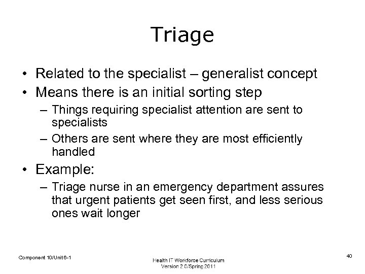Triage • Related to the specialist – generalist concept • Means there is an