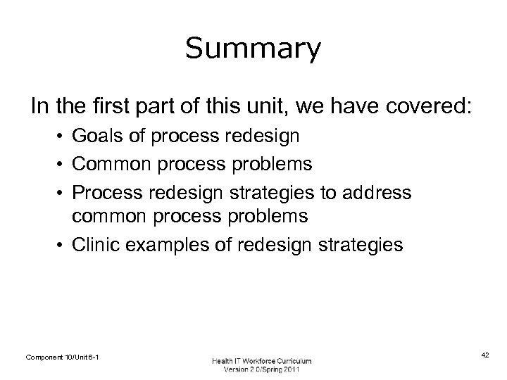 Summary In the first part of this unit, we have covered: • Goals of