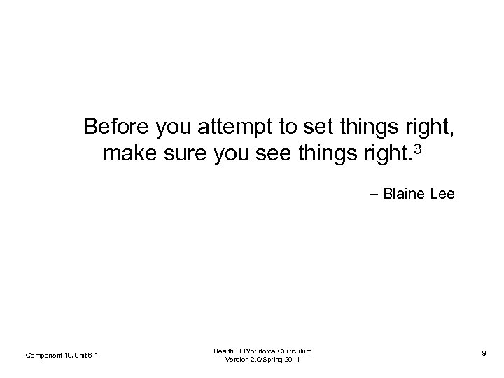Before you attempt to set things right, make sure you see things right. 3