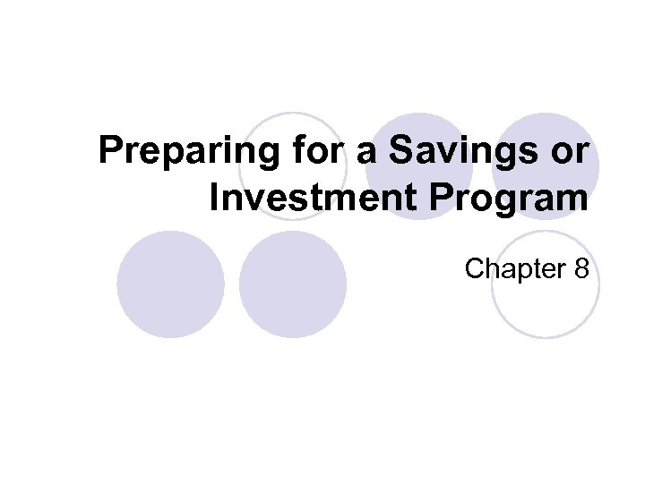 Preparing for a Savings or Investment Program Chapter 8