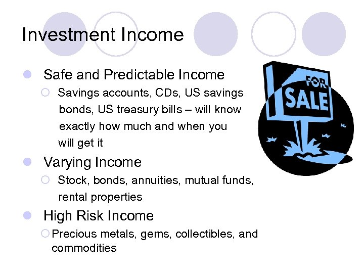 Investment Income l Safe and Predictable Income ¡ Savings accounts, CDs, US savings bonds,