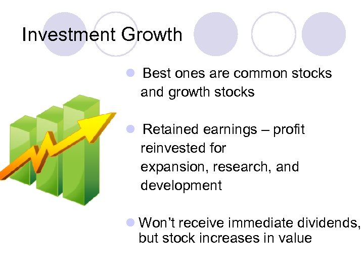 Investment Growth l Best ones are common stocks and growth stocks l Retained earnings