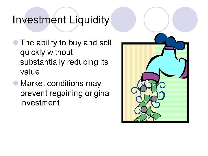 Investment Liquidity l The ability to buy and sell quickly without substantially reducing its