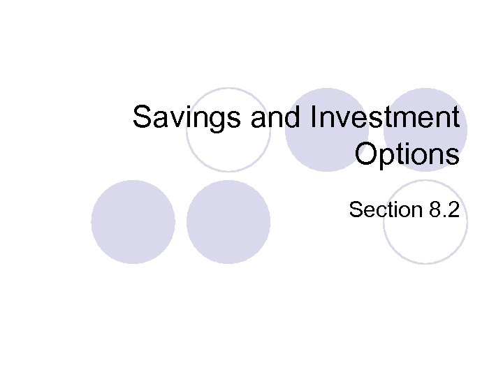 Savings and Investment Options Section 8. 2