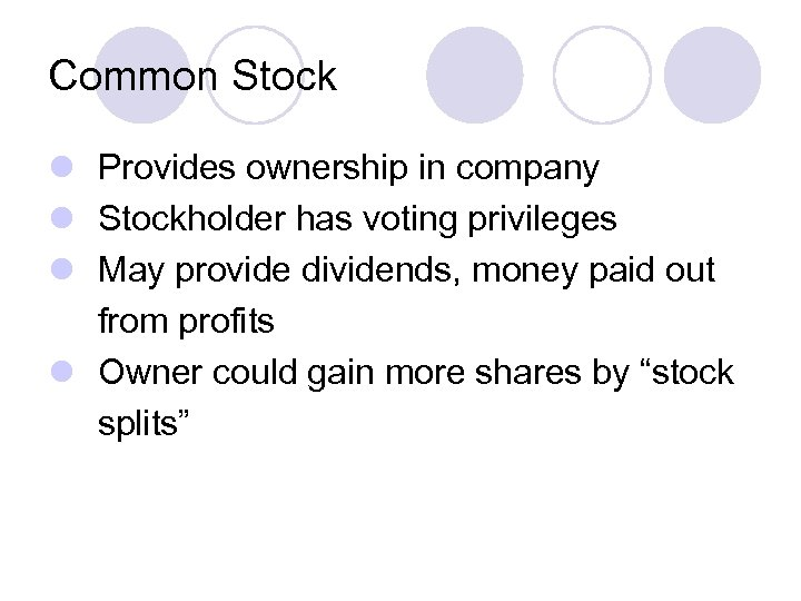 Common Stock l Provides ownership in company l Stockholder has voting privileges l May