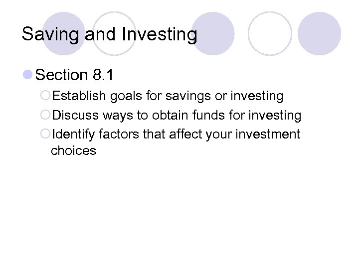 Saving and Investing l Section 8. 1 ¡Establish goals for savings or investing ¡Discuss