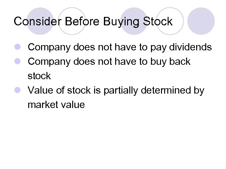 Consider Before Buying Stock l Company does not have to pay dividends l Company
