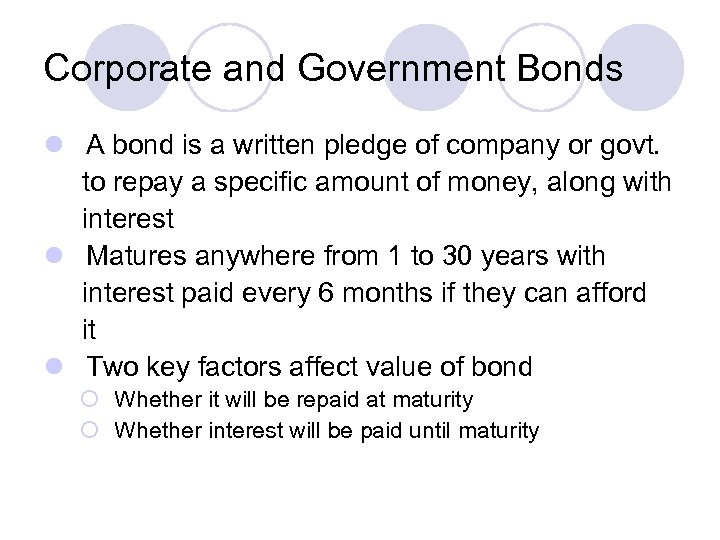 Corporate and Government Bonds l A bond is a written pledge of company or