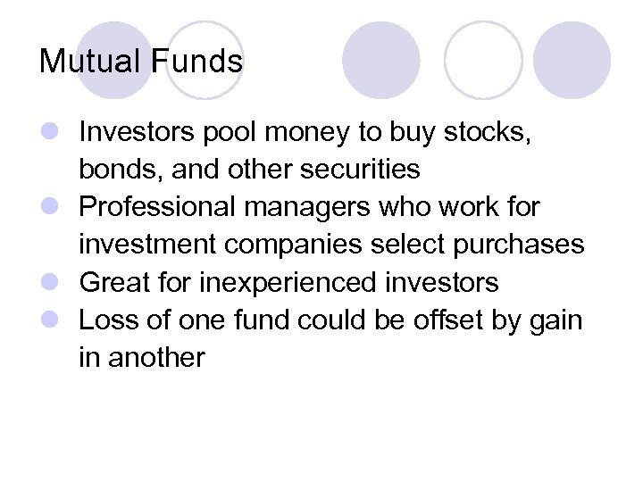 Mutual Funds l Investors pool money to buy stocks, bonds, and other securities l