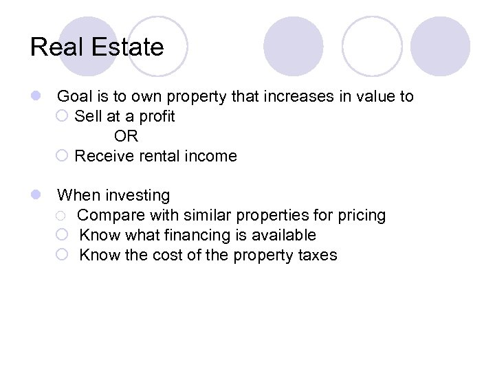Real Estate l Goal is to own property that increases in value to ¡