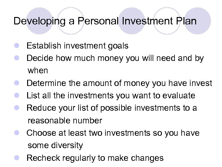 Developing a Personal Investment Plan l Establish investment goals l Decide how much money