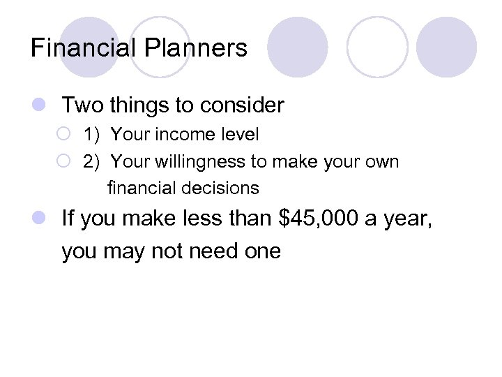 Financial Planners l Two things to consider ¡ 1) Your income level ¡ 2)