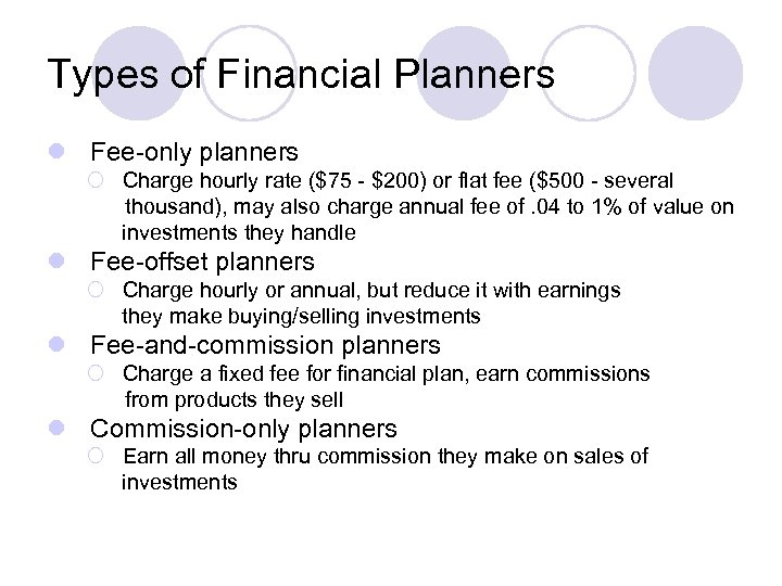Types of Financial Planners l Fee-only planners ¡ Charge hourly rate ($75 - $200)