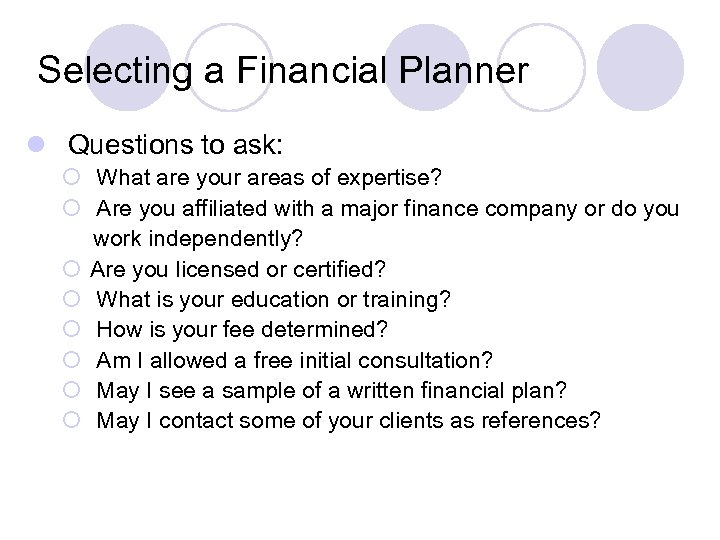 Selecting a Financial Planner l Questions to ask: ¡ What are your areas of
