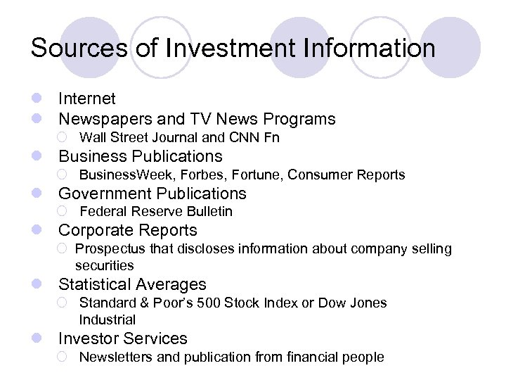 Sources of Investment Information l Internet l Newspapers and TV News Programs ¡ Wall