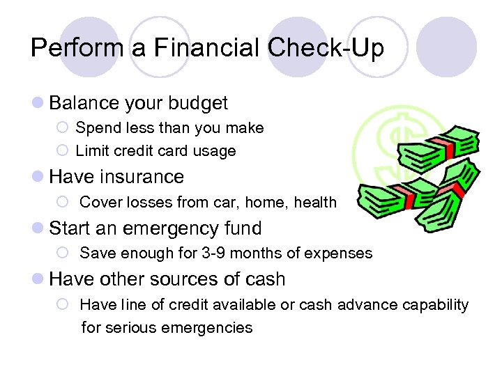 Perform a Financial Check-Up l Balance your budget ¡ Spend less than you make