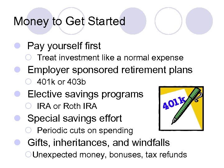 Money to Get Started l Pay yourself first ¡ Treat investment like a normal