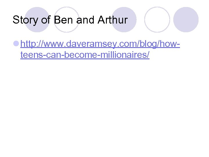 Story of Ben and Arthur l http: //www. daveramsey. com/blog/howteens-can-become-millionaires/