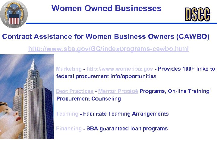 Women Owned Businesses Contract Assistance for Women Business Owners (CAWBO) http: //www. sba. gov/GC/indexprograms-cawbo.