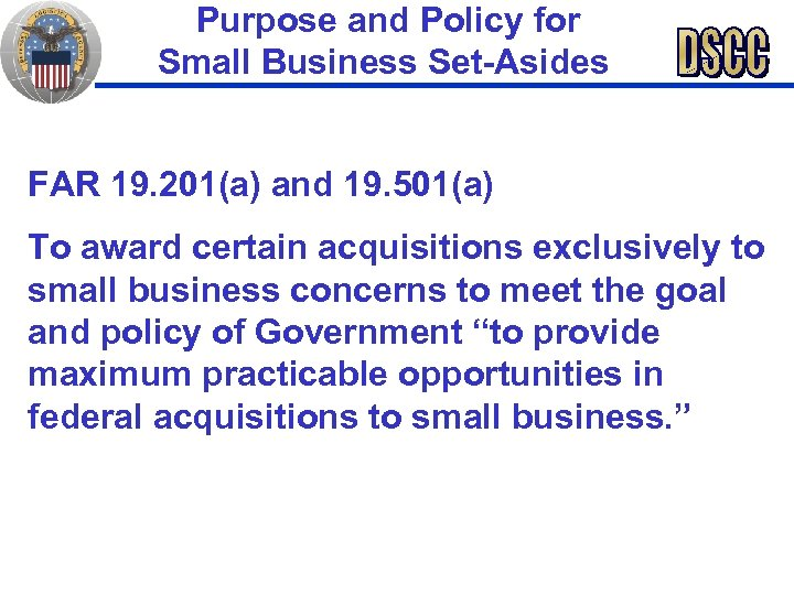 Purpose and Policy for Small Business Set-Asides FAR 19. 201(a) and 19. 501(a)