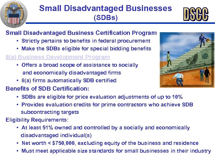 Small Disadvantaged Businesses (SDBs) Small Disadvantaged Business Certification Program • Strictly pertains to benefits