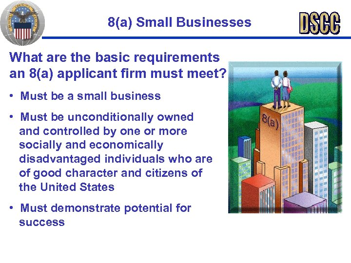 8(a) Small Businesses What are the basic requirements an 8(a) applicant firm must meet?