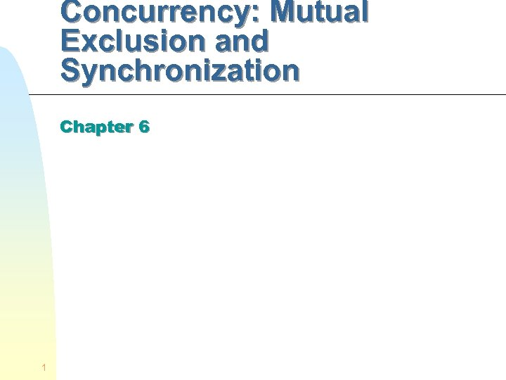 Concurrency: Mutual Exclusion and Synchronization Chapter 6 1