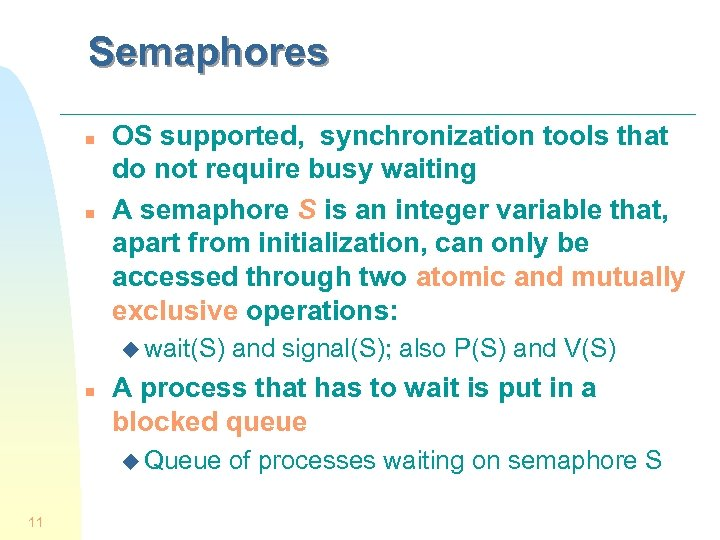 Semaphores n n OS supported, synchronization tools that do not require busy waiting A