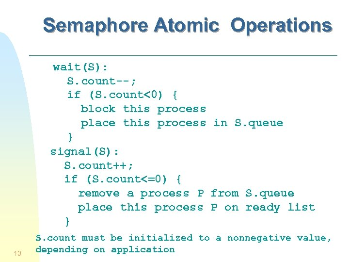Semaphore Atomic Operations wait(S): S. count--; if (S. count<0) { block this process place
