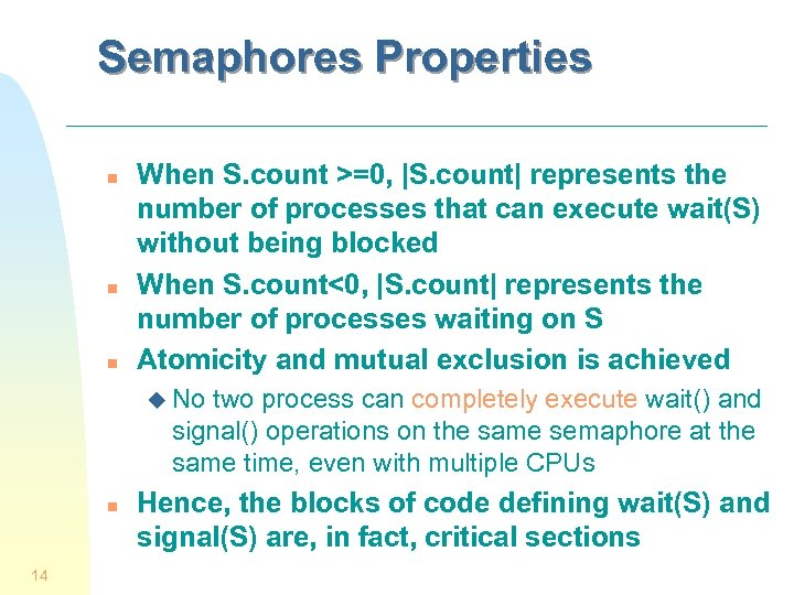 Semaphores Properties n n n When S. count >=0, |S. count| represents the number