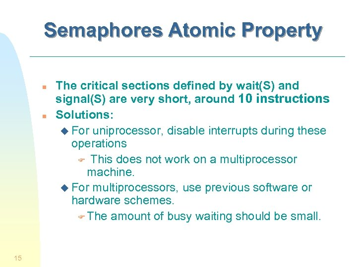 Semaphores Atomic Property n n 15 The critical sections defined by wait(S) and signal(S)