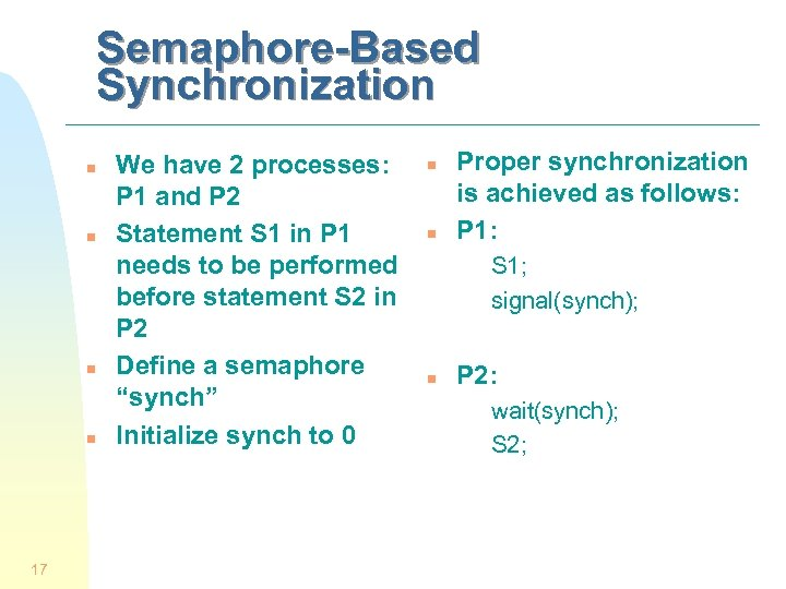 Semaphore-Based Synchronization n n 17 We have 2 processes: P 1 and P 2