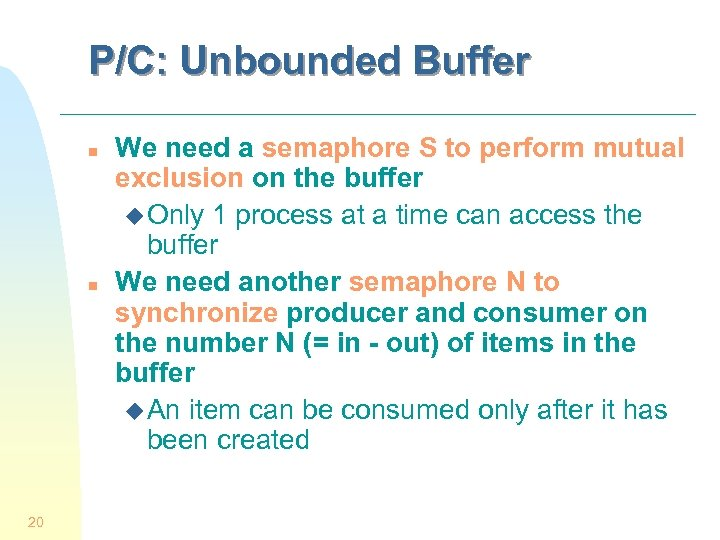P/C: Unbounded Buffer n n 20 We need a semaphore S to perform mutual